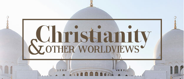 Christianity and Other Worldviews