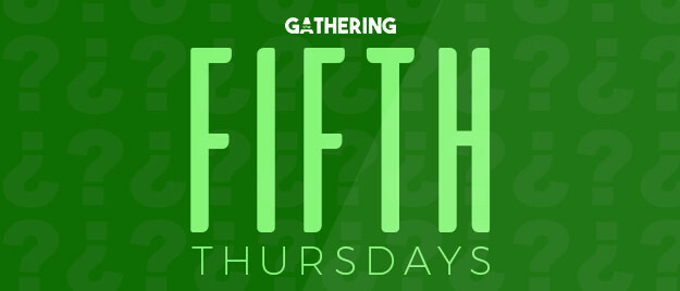 The Gathering: Fifth Thursday