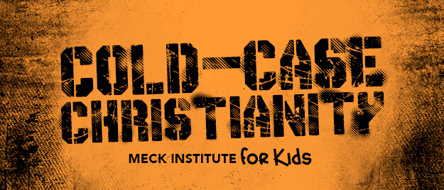 Cold-Case Christianity (Meck Institute for Kids)