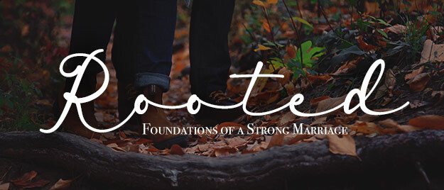 Rooted: Foundations of a Strong Marriage