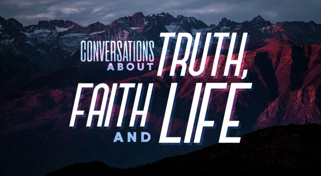 Conversations about Truth, Faith and Life