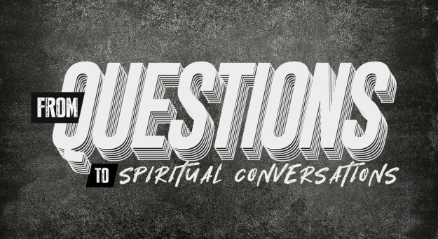 From Questions to Spiritual Conversations (Monday Class)