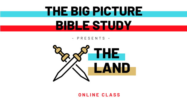 The Land (The Big Picture Bible Study) Online Wednesday Class
