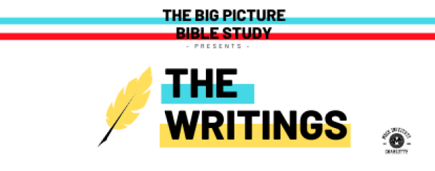 The Writings: Big Picture Bible Study (Mondays)