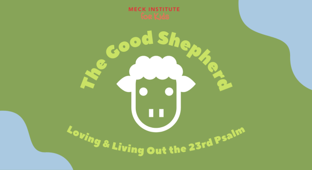 The Good Shepherd (Meck Institute for Kids): Learning and Living Out the 23rd Psalm